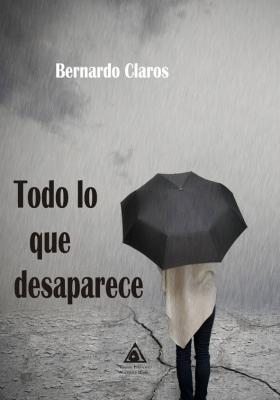 Todo lo que desaparece, una obra de Bernardo Claros.