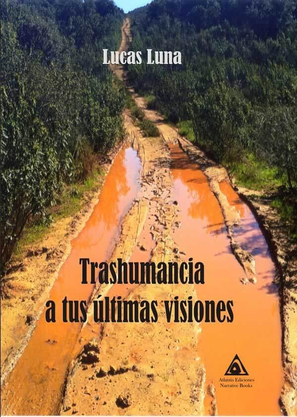 Transhumancia a tus últimas visiones, un libro de Lucas Luna