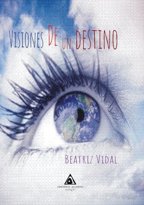 Visiones de un destino, una novela de Beatriz Vidal.