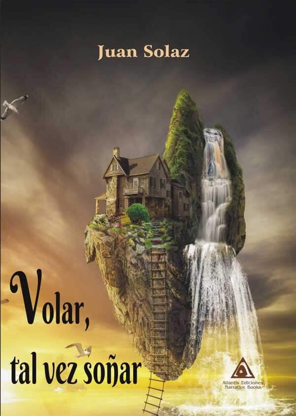 Volar, tal vez soñar, una novela de Juan Solaz.