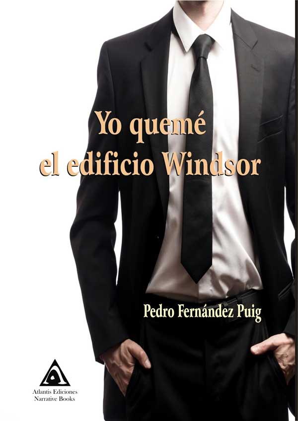 Yo quemé el edificio Windsor, una novela de Pedro Fernández Puig.
