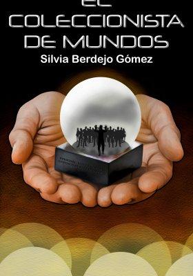 El coleccionista de mundos, un libro escrito por Silvia Berdejo Gómez.