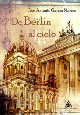 De Berlín al cielo una obra de José Antonio García Marcos