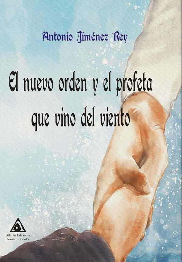 El nuevo orden y el profeta que vino del viento, una obra de Antonio Jiménez Rey