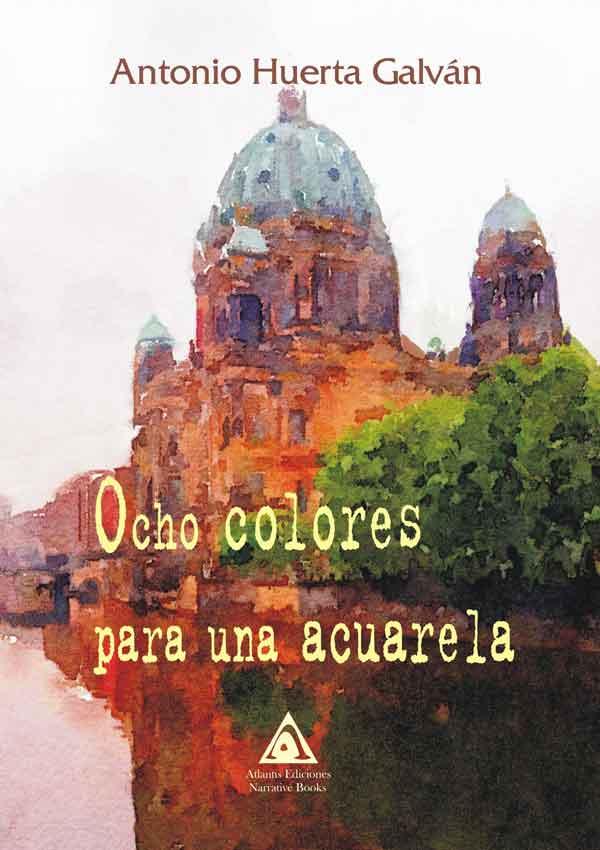 Ocho colores para una acuarela, una obra de Antonio Huerta Galván