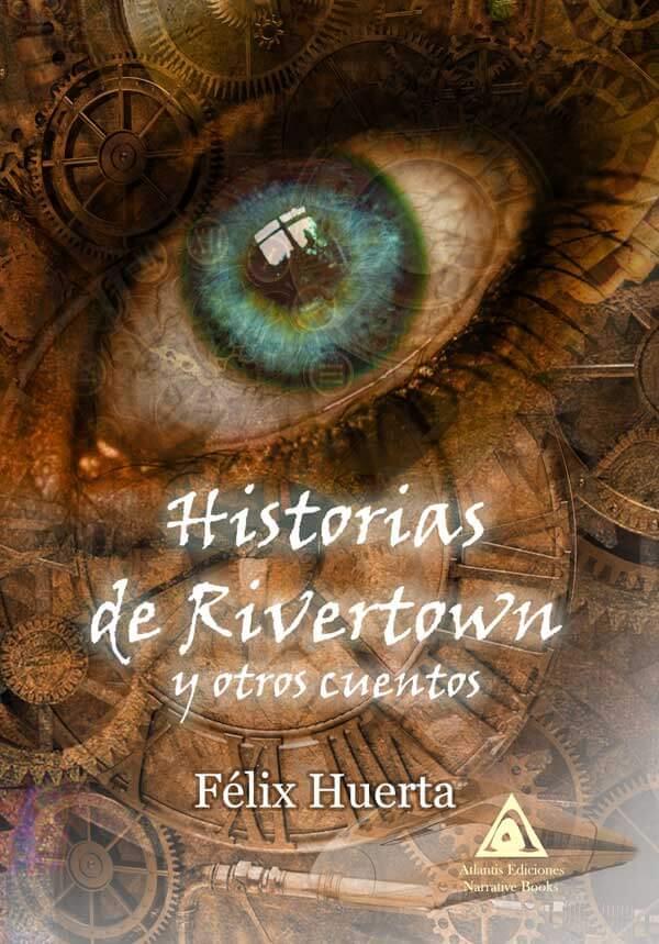Historias de Rivertown y otros cuentos, una obra de Félix Huerta.