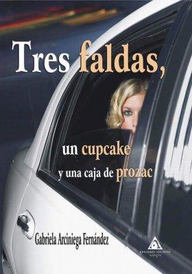 Tres faldas, un cupcake y una caja de prozac, de Gabriela Arciniega