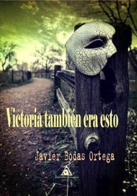 Victoria también era esto, un libro de Javier Bodas Ortega.