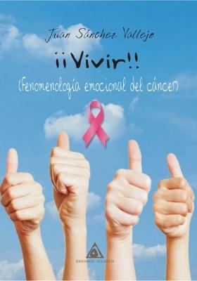 Vivir (Fenomenología emocional del cáncer) de Juan Sánchez Vallejo