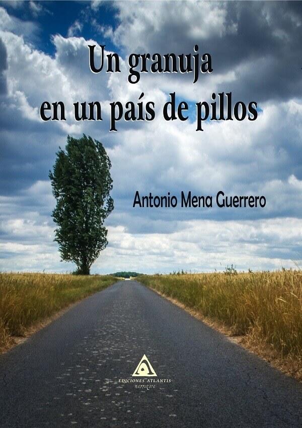 Un granuja en un país de pillos. Antonio Mena Guerrero.