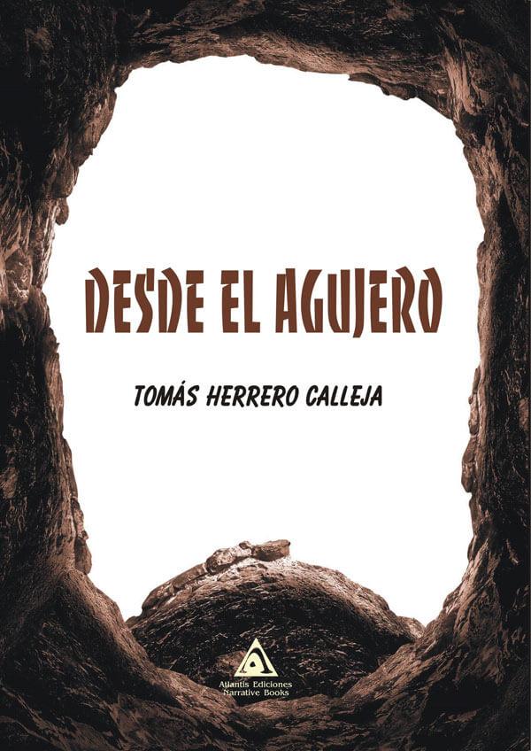 Desde el agujero, una novela de Tomás Herrero Calleja.