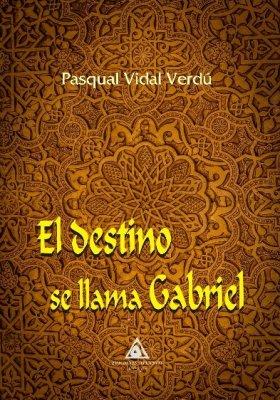 El destino se llama Gabriel de Pasqual Vidal Verdú