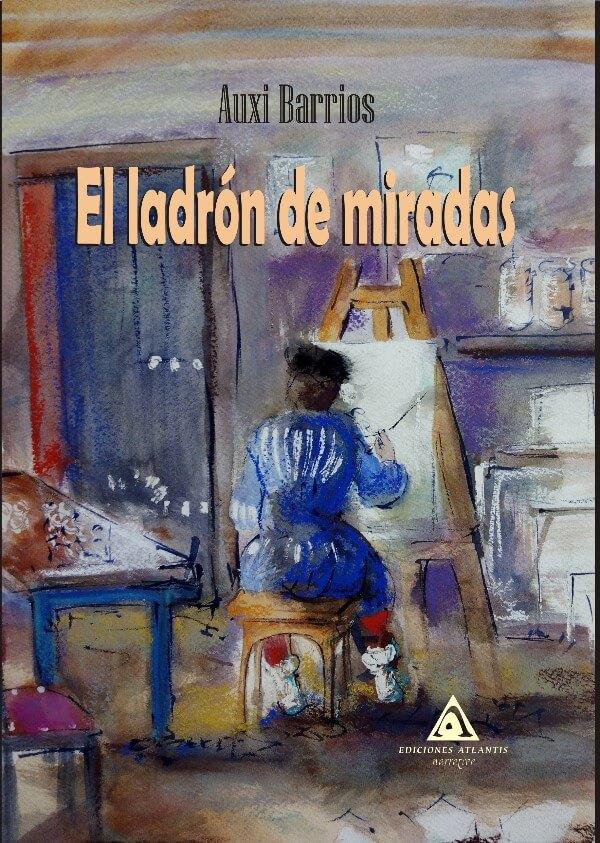 El ladrón de miradas, una novela de intriga escrita por Auxi Barrios. (www.edicionesatlantis.com)