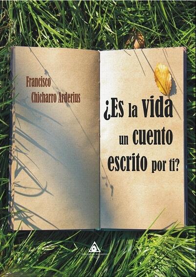 ¿Es la vida un cuento escrito por ti?, novela de Francisco Chicharro