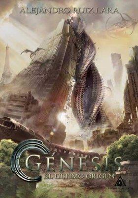 Génesis. El último origen, una novela de Alejandro Ruiz Lara