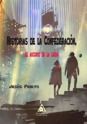 Historias de la Confederación. El augurio de la caída, una novela de ciencia ficción de J. P. Sánchez