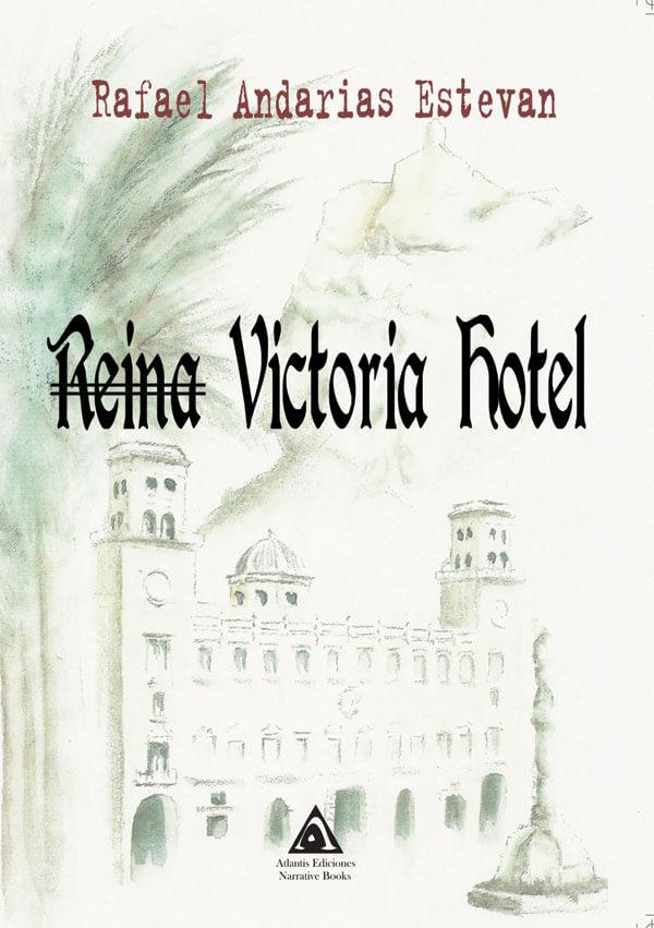 Reina Victoria Hotel, una novela histórica de Rafael Andarias Estevan