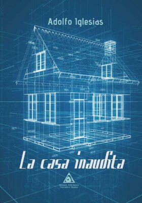 La casa inaudita, una novela de Adolfo Iglesias