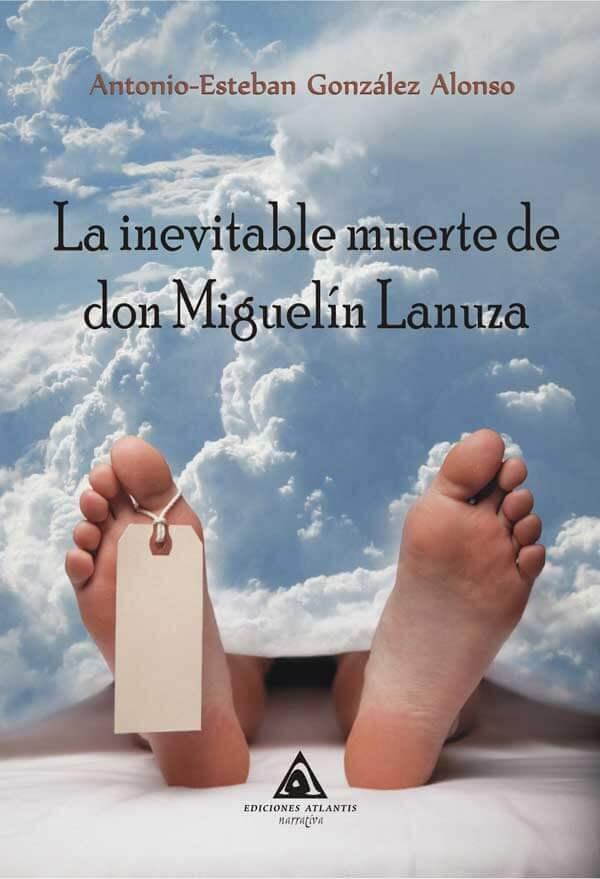 La inevitable muerte de don Miguelín Lanuza, una obra de Antonio-Esteban González Alonso.