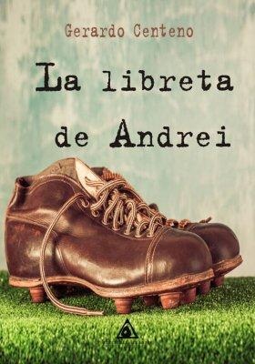 La libreta de Andrei, una novela de Gerardo Centeno.