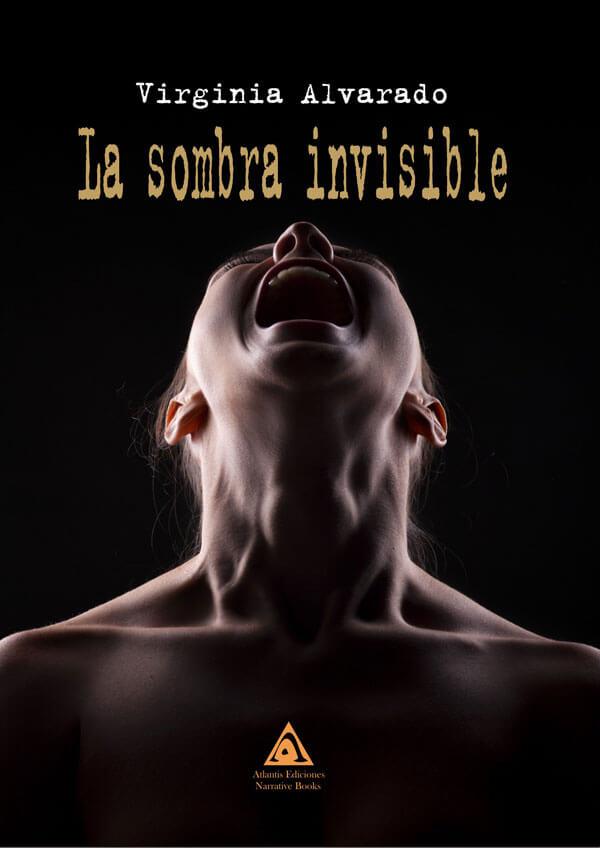 La sombra invisible, una novela de Virginia Alvarado.