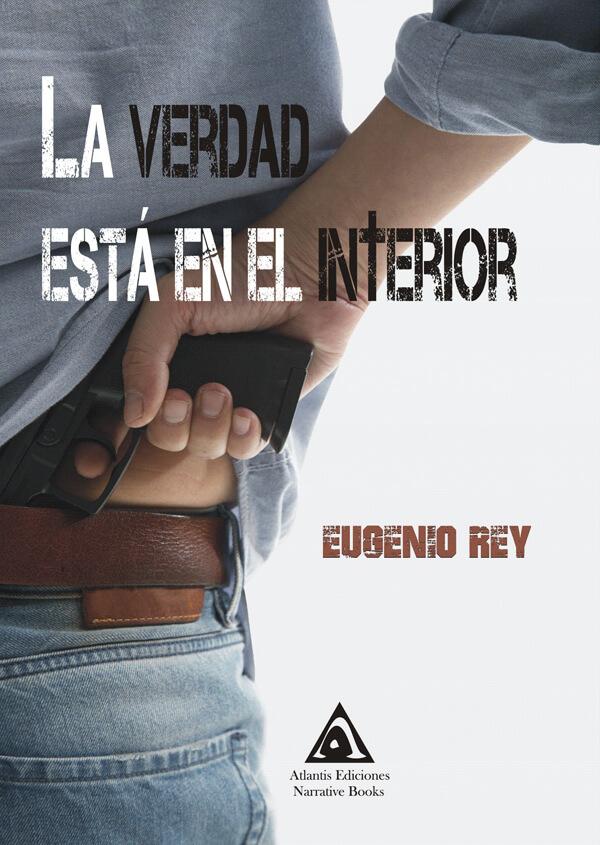 La verdad está en el interior. Una novela urbana escrita por Eugenio Rey.