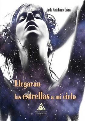 Llegarán las estrellas a mi cielo, una obra de Aurelia María Romero Coloma.