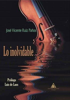 Lo inolvidable, una novela de José Vicente Ruiz Paños.