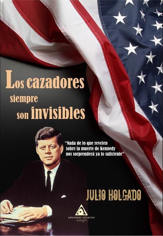 Los cazadores siempre son invisibles, una novela de Julio Holgado.