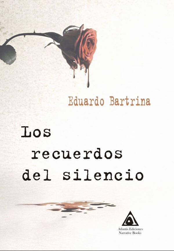 Los recuerdos del silencio, una novela de Eduardo Bartrina