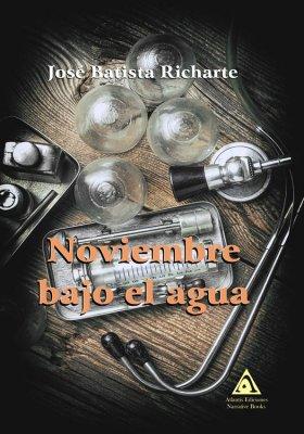 Noviembre bajo el agua, una novela de José Batista Richarte.