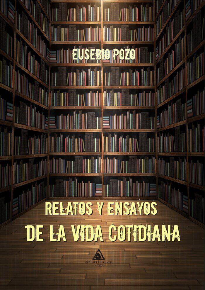 Relatos y ensayos de la vida cotidiana, un libro del escritor Eusebio Pozo