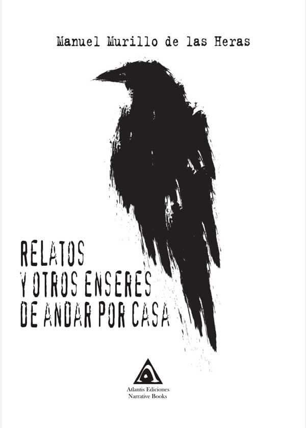 Relatos y otros enseres de andar por casa. Una obra escrita por Manuel Murillo de las Heras.
