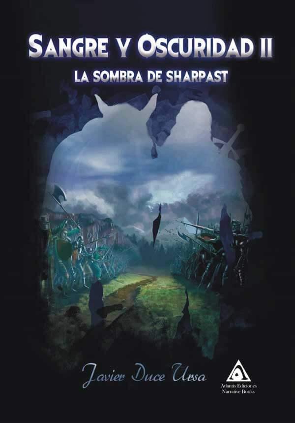 Sangre y Oscuridad II: la sombra de Sharpast, una novela de Javier Duce Ursa.