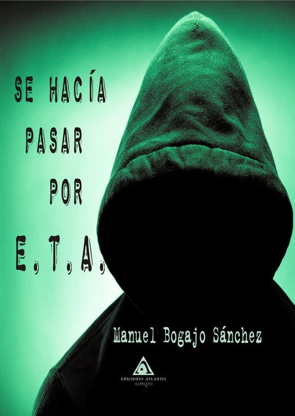 Se hacía pasar por ETA, una novela de Manuel Bogajo Sánchez