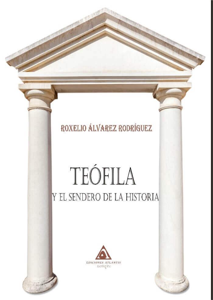 Teófila y el sendero de la Historia de Roxelio Álvarez Rodríguez