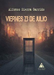 Viernes 23 de julio, una novela de Alfonso Sierra Garrido