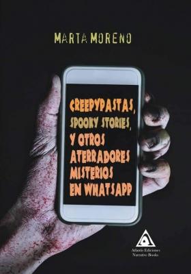 Creepypastas, spooky stories y otros aterradores misterios en whatsapp, un libro de Marta Moreno