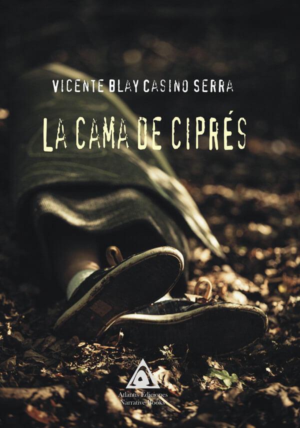 La cama de ciprés, una novela de Vicente Blay Casino Serra.