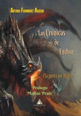 Las crónicas de Enthor, una novela escrita por Antonio Fernández Aguilar y prologada por Matías Prats (www.edicionesatlantis.com)