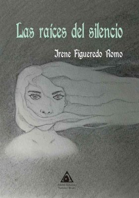 Las raíces del silencio, una obra de Irene Figueredo Romo